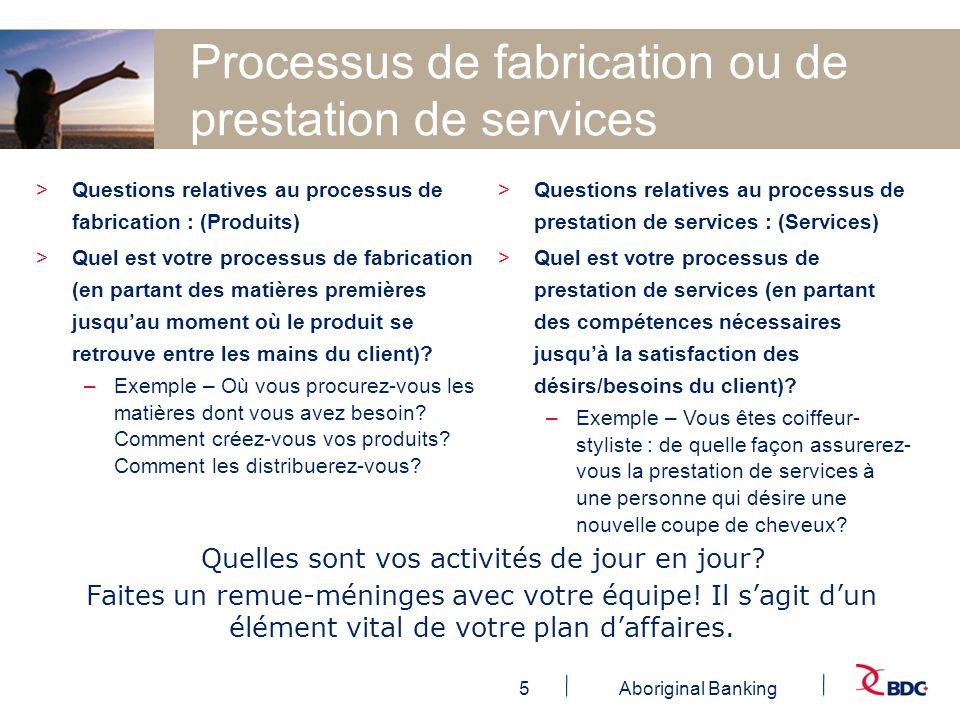 5Aboriginal Banking Processus de fabrication ou de prestation de services >Questions relatives au processus de prestation de services : (Services) >Qu