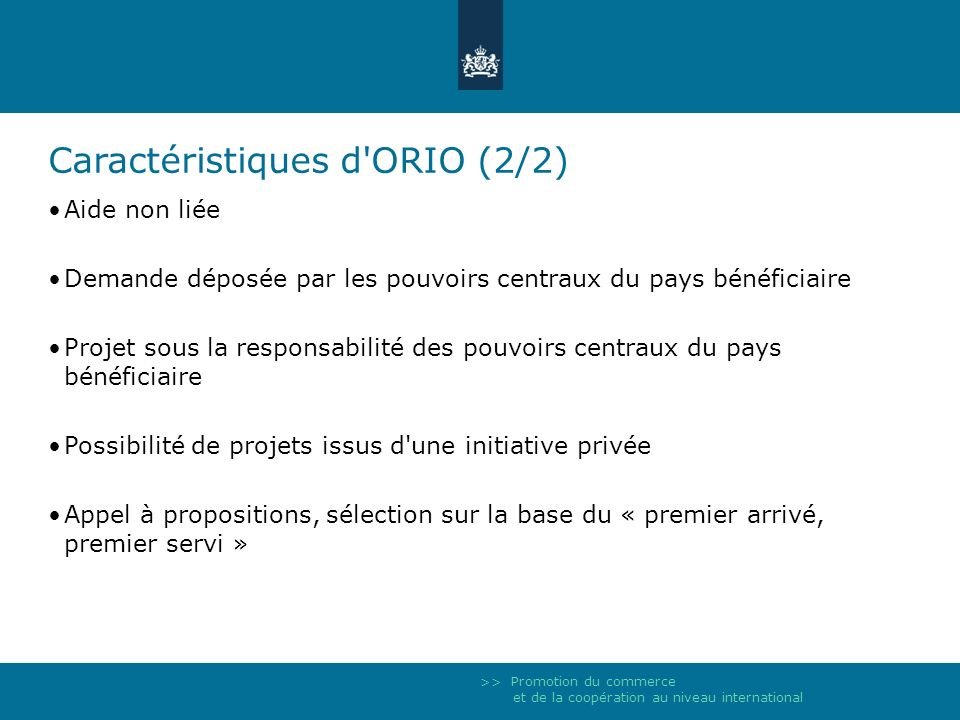 >> Promotion du commerce et de la coopération au niveau international Caractéristiques d'ORIO (2/2) Aide non liée Demande déposée par les pouvoirs cen