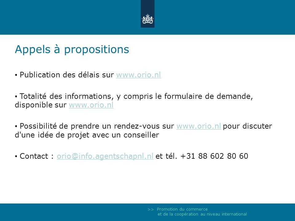>> Promotion du commerce et de la coopération au niveau international Appels à propositions Publication des délais sur www.orio.nlwww.orio.nl Totalité