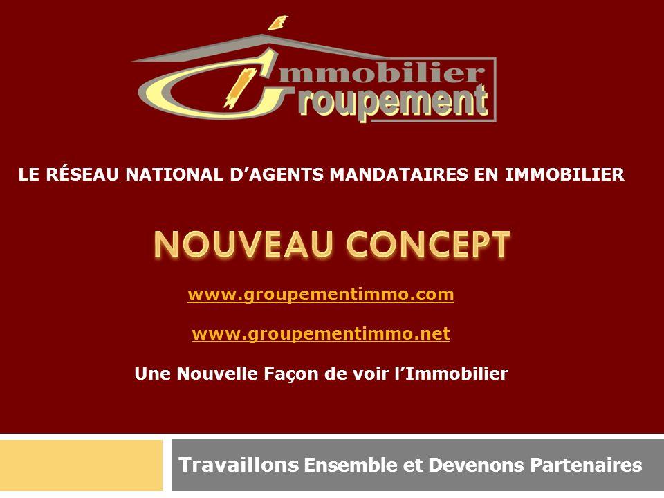 LE RÉSEAU NATIONAL DAGENTS MANDATAIRES EN IMMOBILIER www.groupementimmo.com www.groupementimmo.net Une Nouvelle Façon de voir lImmobilier www.groupeme