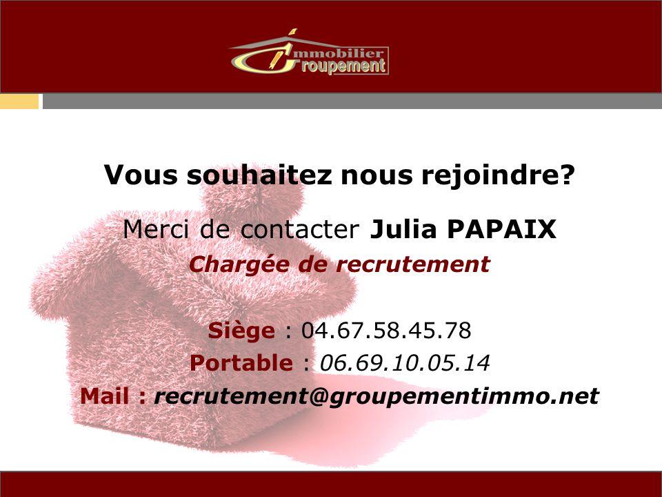 Vous souhaitez nous rejoindre? Merci de contacter Julia PAPAIX Chargée de recrutement Siège : 04.67.58.45.78 Portable : 06.69.10.05.14 Mail : recrutem