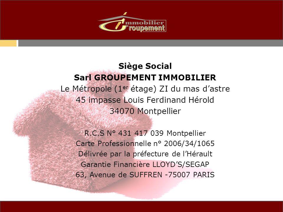 Siège Social Sarl GROUPEMENT IMMOBILIER Le Métropole (1 er étage) ZI du mas dastre 45 impasse Louis Ferdinand Hérold 34070 Montpellier R.C.S N° 431 41