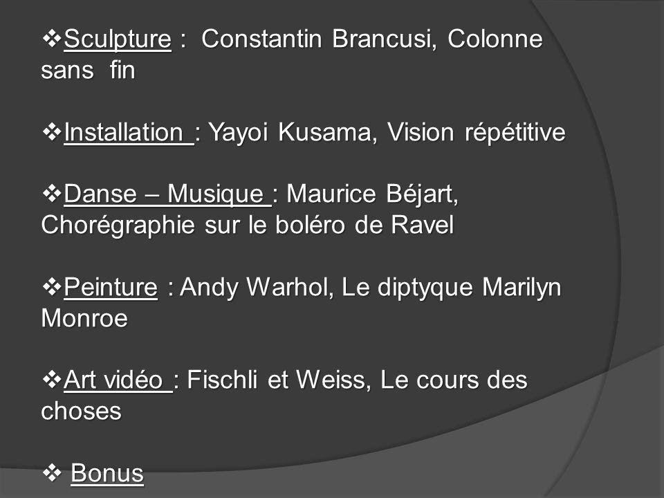 Sculpture : Constantin Brancusi, Colonne sans fin Sculpture : Constantin Brancusi, Colonne sans fin Installation : Yayoi Kusama, Vision répétitive Ins