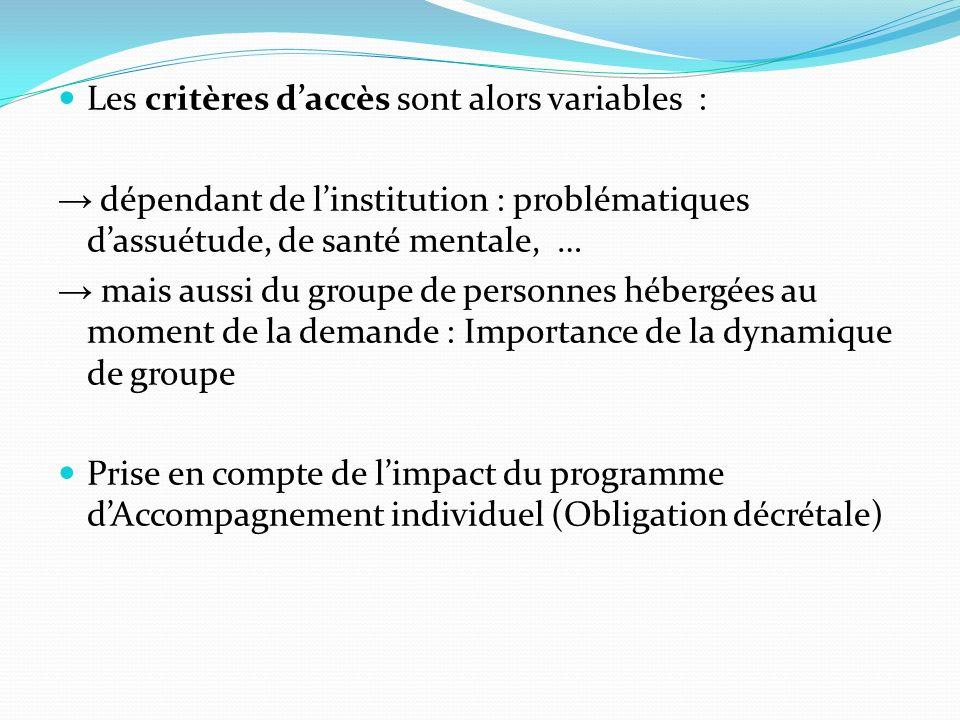 Les critères daccès sont alors variables : dépendant de linstitution : problématiques dassuétude, de santé mentale, … mais aussi du groupe de personne