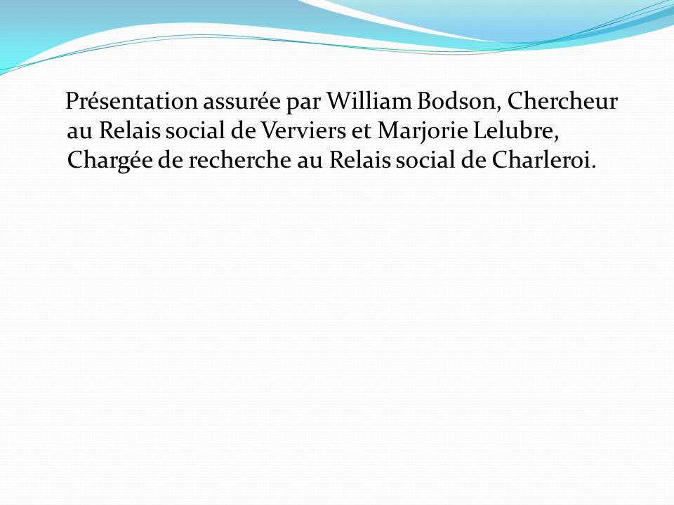 Présentation assurée par William Bodson, Chercheur au Relais social de Verviers et Marjorie Lelubre, Chargée de recherche au Relais social de Charlero