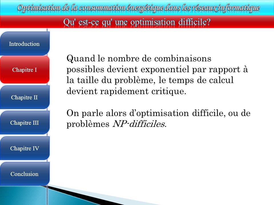 4 Chapitre I Introduction Chapitre II Chapitre III Chapitre IV Conclusion Quand le nombre de combinaisons possibles devient exponentiel par rapport à la taille du problème, le temps de calcul devient rapidement critique.