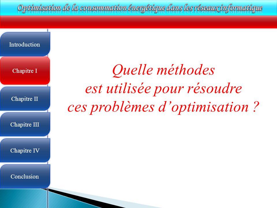 4 Chapitre I Introduction Chapitre II Chapitre III Chapitre IV Conclusion Quelle méthodes est utilisée pour résoudre ces problèmes doptimisation ?