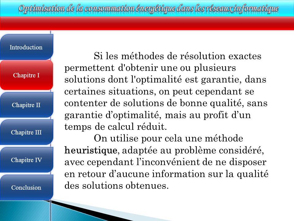 4 Chapitre I Introduction Chapitre II Chapitre III Chapitre IV Conclusion Si les méthodes de résolution exactes permettent d'obtenir une ou plusieurs