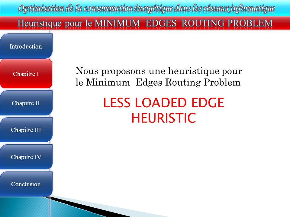 4 Chapitre I Introduction Chapitre II Chapitre III Chapitre IV Conclusion Nous proposons une heuristique pour le Minimum Edges Routing Problem LESS LO