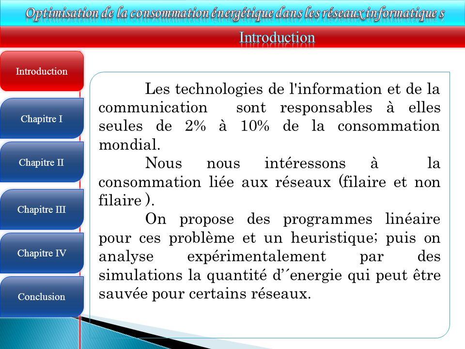 4 Introduction Les technologies de l'information et de la communication sont responsables à elles seules de 2% à 10% de la consommation mondial. Nous