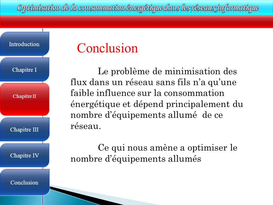 4 Conclusion Le problème de minimisation des flux dans un réseau sans fils na quune faible influence sur la consommation énergétique et dépend principalement du nombre déquipements allumé de ce réseau.