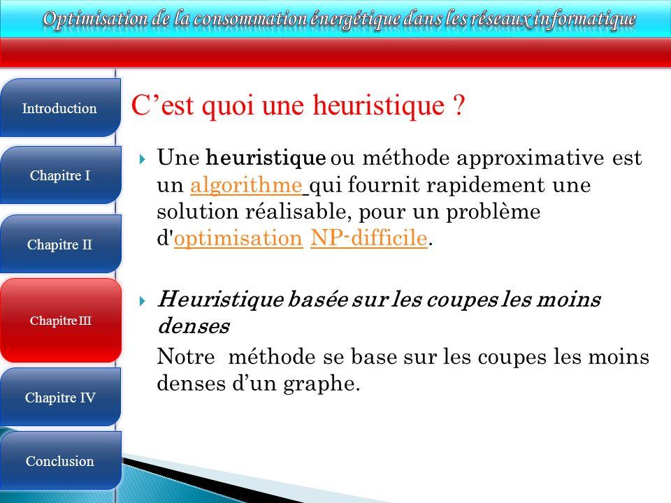 4 Cest quoi une heuristique ? Une heuristique ou méthode approximative est un algorithme qui fournit rapidement une solution réalisable, pour un probl