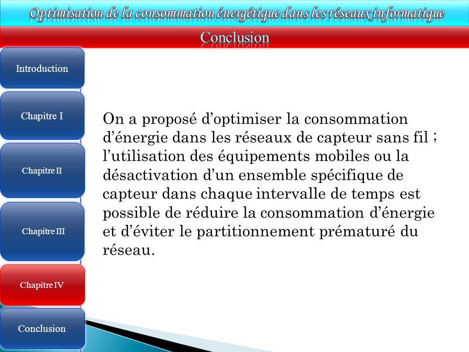 4 On a proposé doptimiser la consommation dénergie dans les réseaux de capteur sans fil ; lutilisation des équipements mobiles ou la désactivation dun