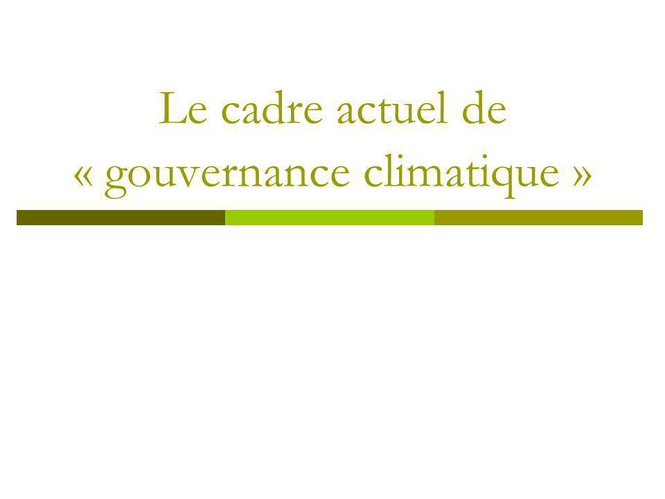 Le cadre actuel de « gouvernance climatique »