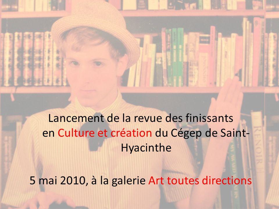 Lancement de la revue des finissants en Culture et création du Cégep de Saint- Hyacinthe 5 mai 2010, à la galerie Art toutes directions