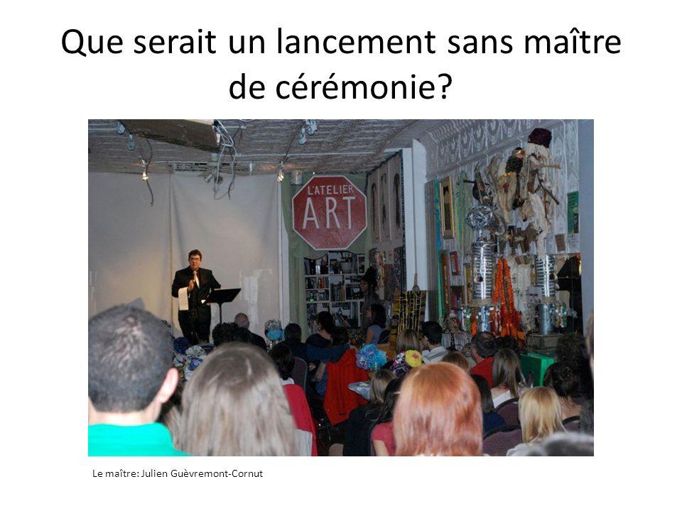 Que serait un lancement sans maître de cérémonie? Le maître: Julien Guèvremont-Cornut