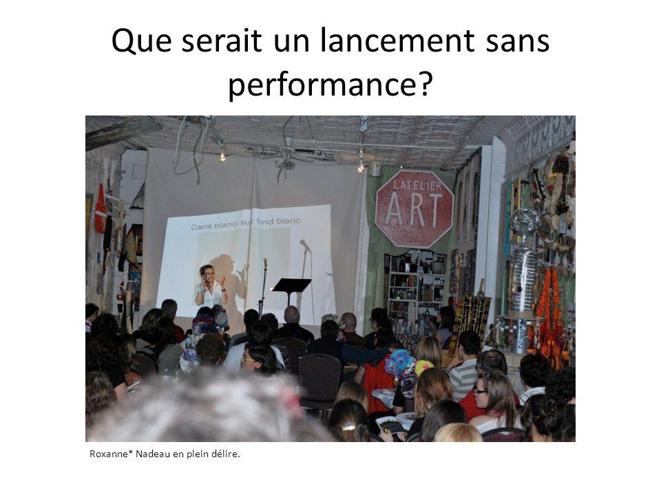 Que serait un lancement sans performance? Roxanne* Nadeau en plein délire.