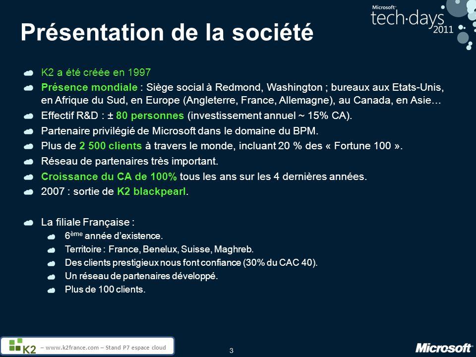 3 – www.k2france.com – Stand P7 espace cloud Présentation de la société K2 a été créée en 1997 Présence mondiale : Siège social à Redmond, Washington ; bureaux aux Etats-Unis, en Afrique du Sud, en Europe (Angleterre, France, Allemagne), au Canada, en Asie… Effectif R&D : ± 80 personnes (investissement annuel ~ 15% CA).