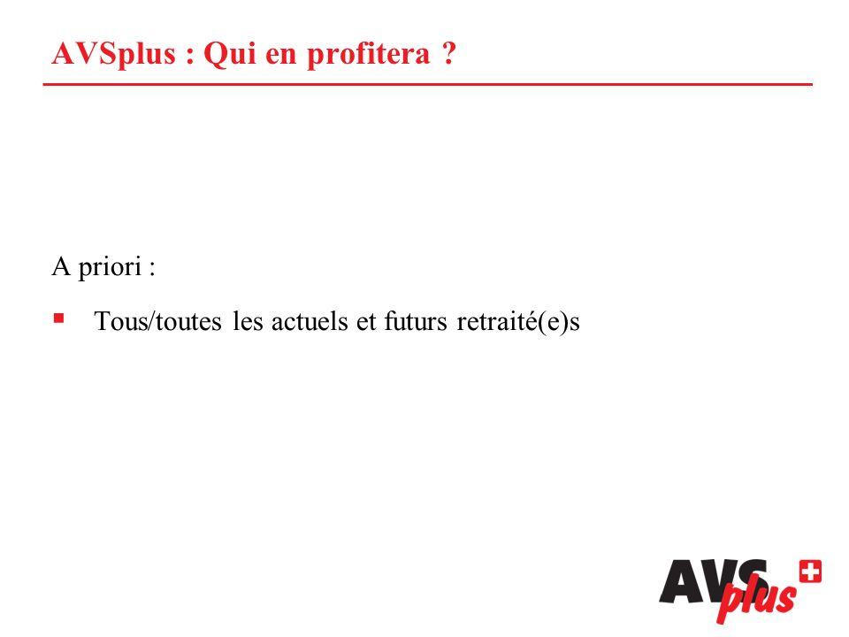 AVSplus : Qui en profitera ? A priori : Tous/toutes les actuels et futurs retraité(e)s