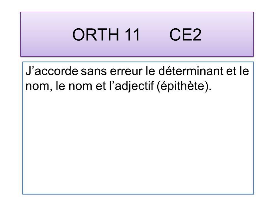 ORTH 11 CE2 Jaccorde sans erreur le déterminant et le nom, le nom et ladjectif (épithète).