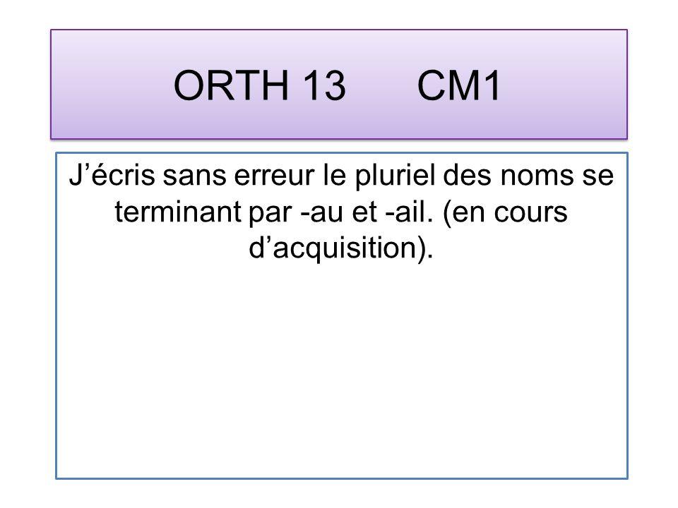 ORTH 13 CM1 Jécris sans erreur le pluriel des noms se terminant par -au et -ail. (en cours dacquisition).