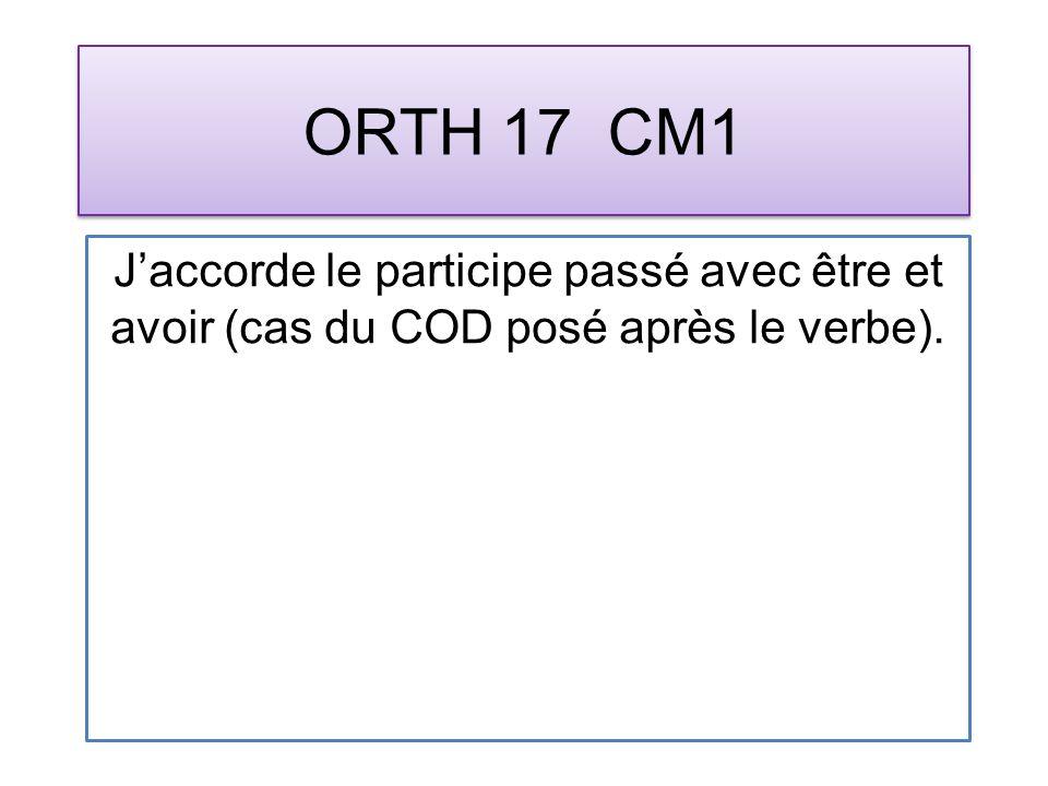 ORTH 17 CM1 Jaccorde le participe passé avec être et avoir (cas du COD posé après le verbe).