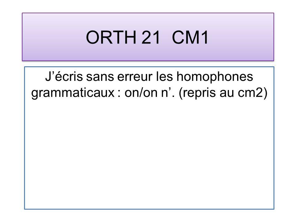ORTH 21 CM1 Jécris sans erreur les homophones grammaticaux : on/on n. (repris au cm2)