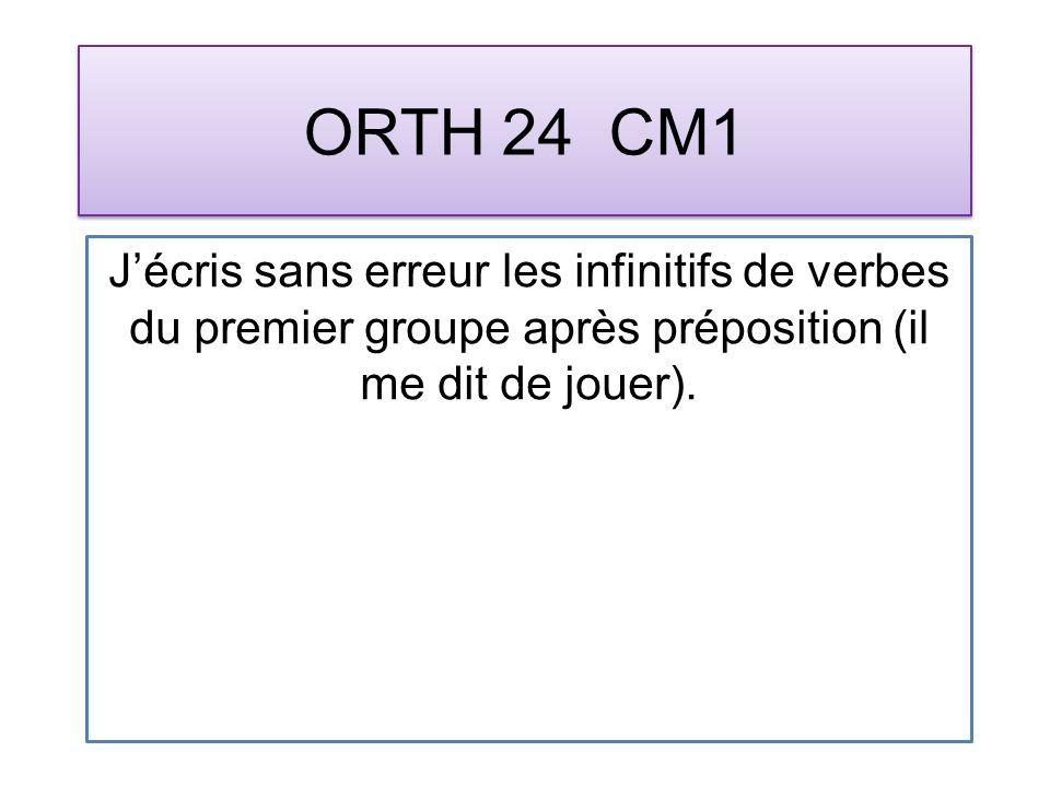 ORTH 24 CM1 Jécris sans erreur les infinitifs de verbes du premier groupe après préposition (il me dit de jouer).