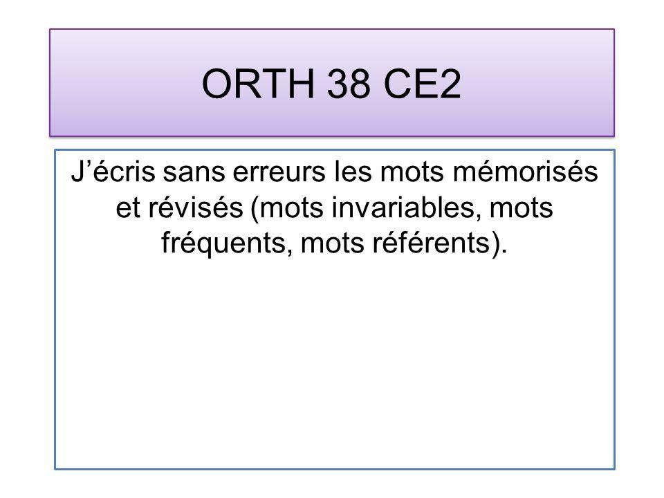 ORTH 38 CE2 Jécris sans erreurs les mots mémorisés et révisés (mots invariables, mots fréquents, mots référents).