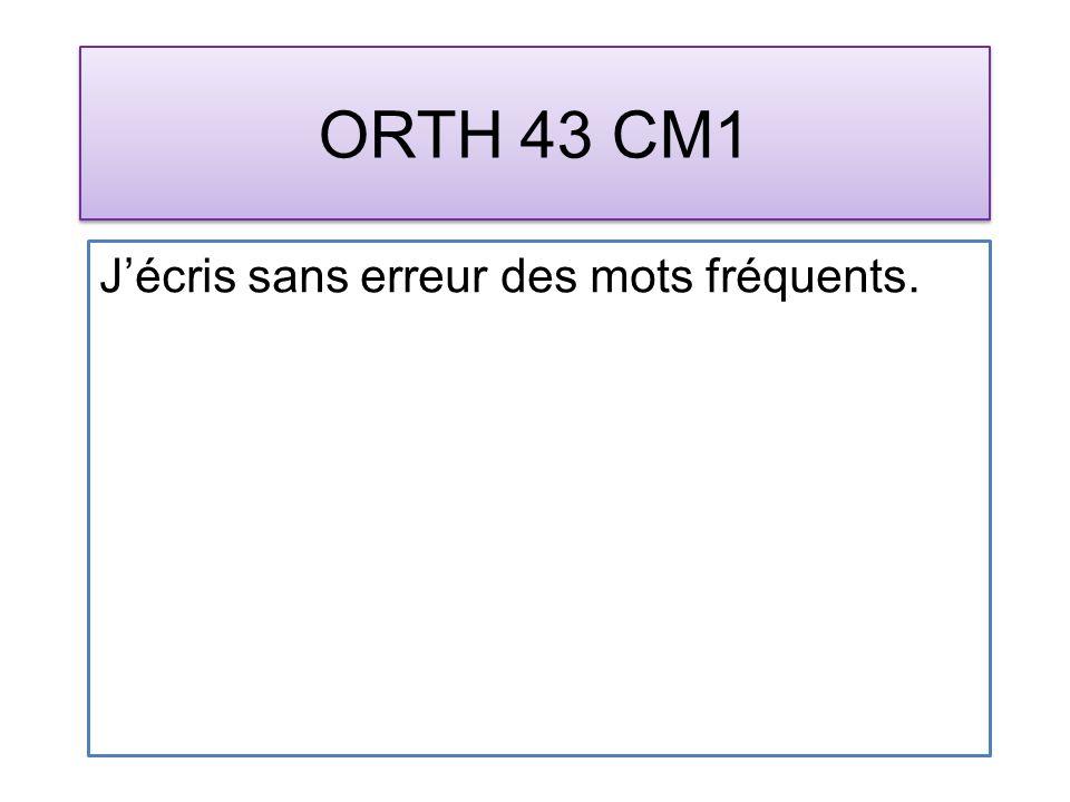 ORTH 43 CM1 Jécris sans erreur des mots fréquents.