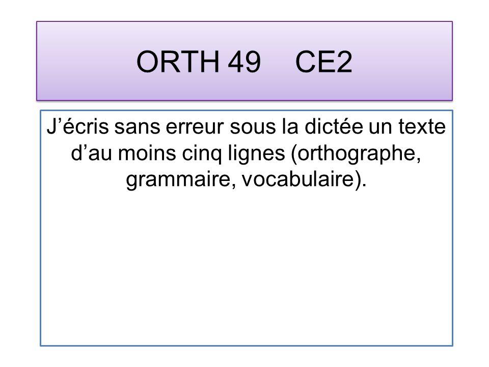 ORTH 49 CE2 Jécris sans erreur sous la dictée un texte dau moins cinq lignes (orthographe, grammaire, vocabulaire).