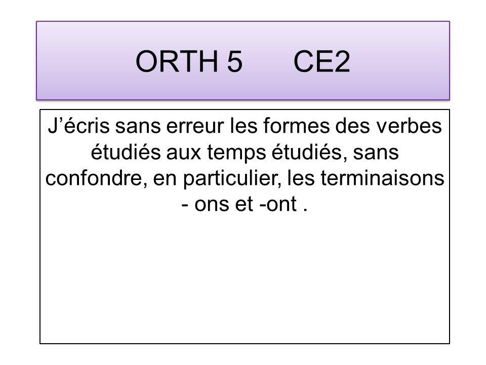 ORTH 5 CE2 Jécris sans erreur les formes des verbes étudiés aux temps étudiés, sans confondre, en particulier, les terminaisons - ons et -ont.