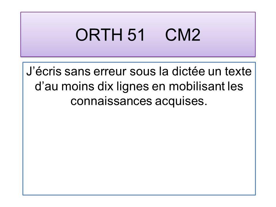 ORTH 51 CM2 Jécris sans erreur sous la dictée un texte dau moins dix lignes en mobilisant les connaissances acquises.