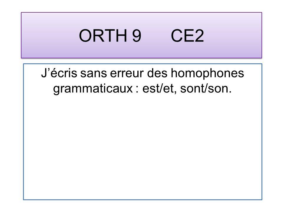 ORTH 9 CE2 Jécris sans erreur des homophones grammaticaux : est/et, sont/son.