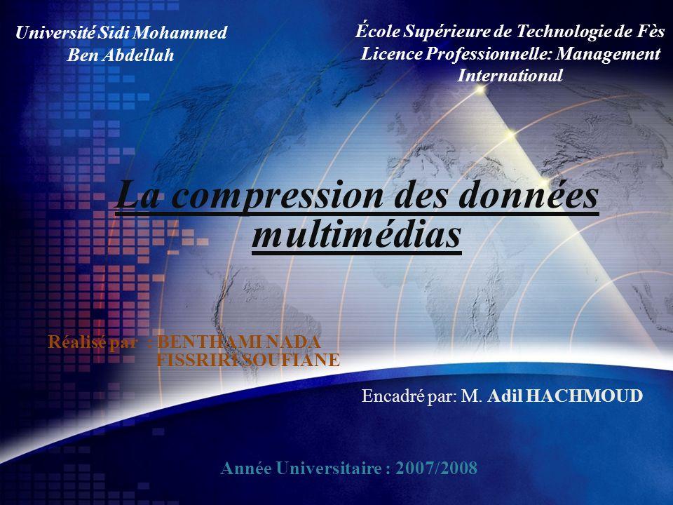 Université Sidi Mohammed Ben Abdellah École Supérieure de Technologie de Fès Licence Professionnelle: Management International La compression des donn