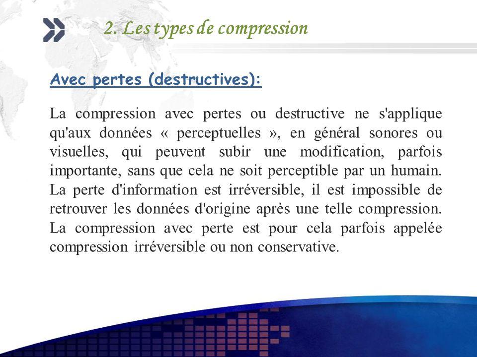 Avec pertes (destructives): La compression avec pertes ou destructive ne s'applique qu'aux données « perceptuelles », en général sonores ou visuelles,