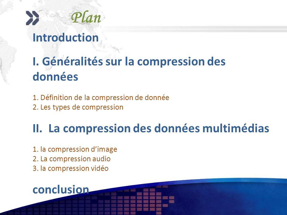 Introduction I. Généralités sur la compression des données 1. Définition de la compression de donnée 2. Les types de compression II. La compression de