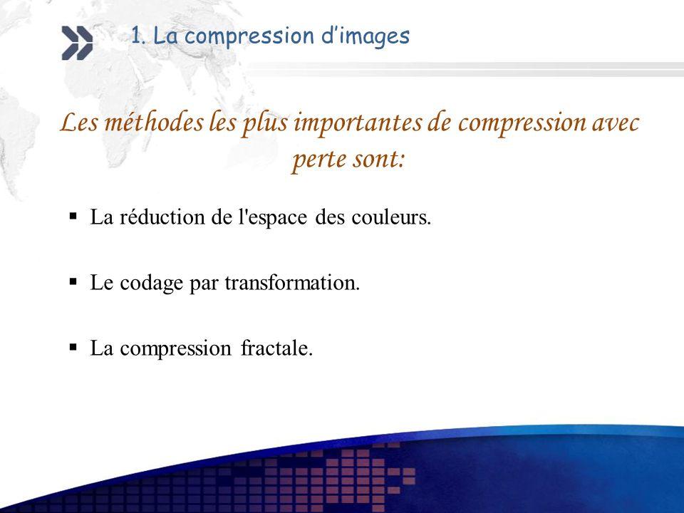Les méthodes les plus importantes de compression avec perte sont: L a réduction de l'espace des couleurs. L e codage par transformation. L a compressi