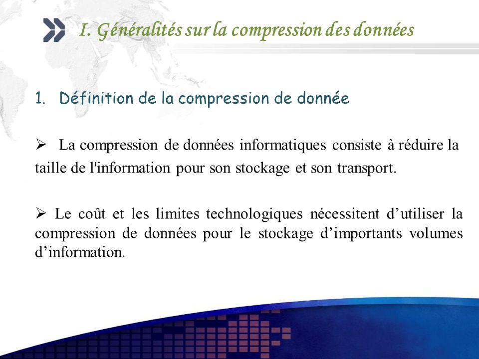 1.Définition de la compression de donnée La compression de données informatiques consiste à réduire la taille de l'information pour son stockage et so