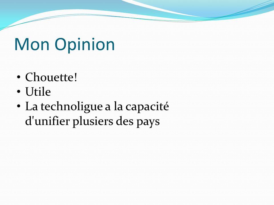 Mon Opinion Chouette! Utile La technoligue a la capacité d unifier plusiers des pays
