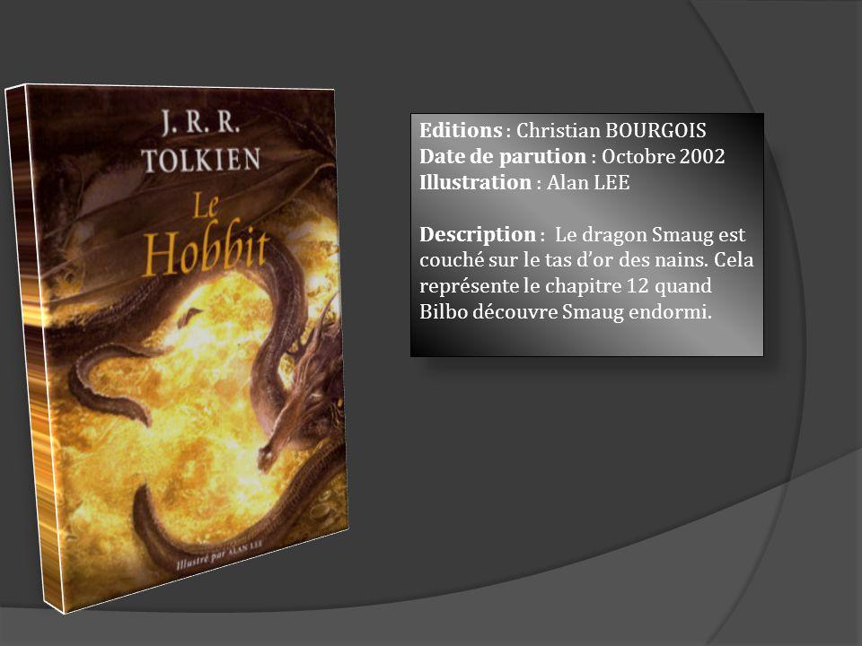 Editions : Christian BOURGOIS Date de parution : Octobre 2002 Illustration : Alan LEE Description : Le dragon Smaug est couché sur le tas dor des nain