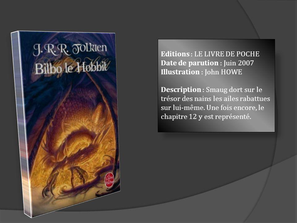 Editions : LE LIVRE DE POCHE Date de parution : Juin 2007 Illustration : John HOWE Description : Smaug dort sur le trésor des nains les ailes rabattue