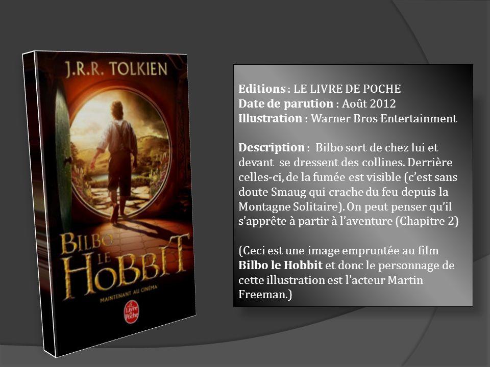 Editions : LE LIVRE DE POCHE Date de parution : Août 2012 Illustration : Warner Bros Entertainment Description : Bilbo sort de chez lui et devant se d