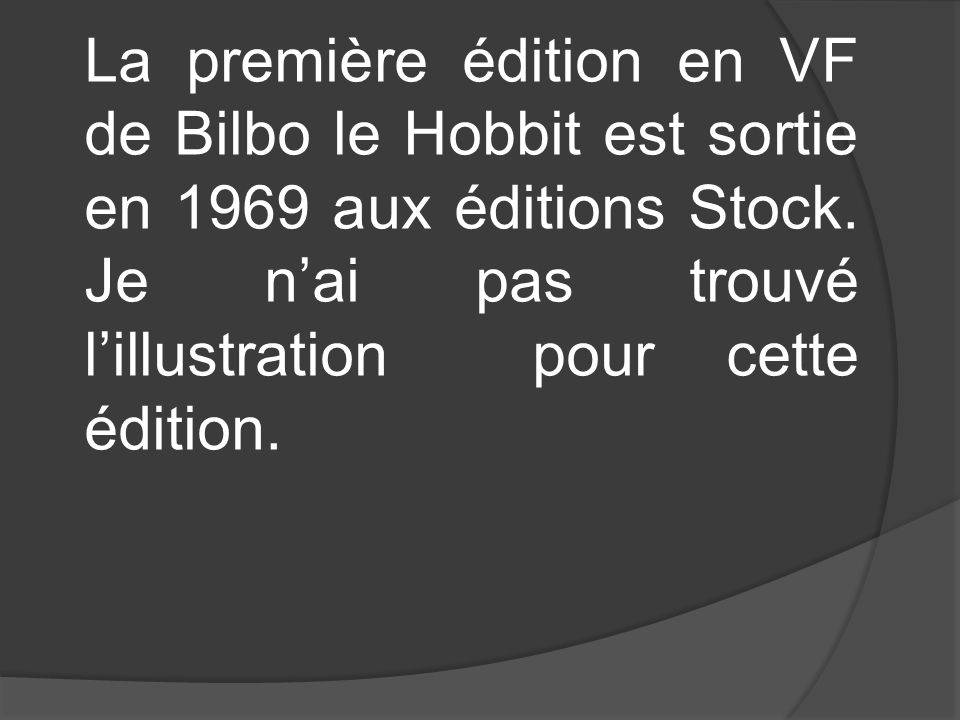 La première édition en VF de Bilbo le Hobbit est sortie en 1969 aux éditions Stock. Je nai pas trouvé lillustration pour cette édition.