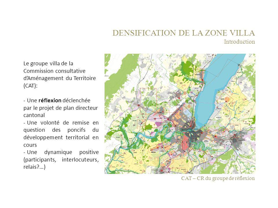 DENSIFICATION DE LA ZONE VILLA Introduction Le groupe villa de la Commission consultative dAménagement du Territoire (CAT): - Une réflexion déclenchée
