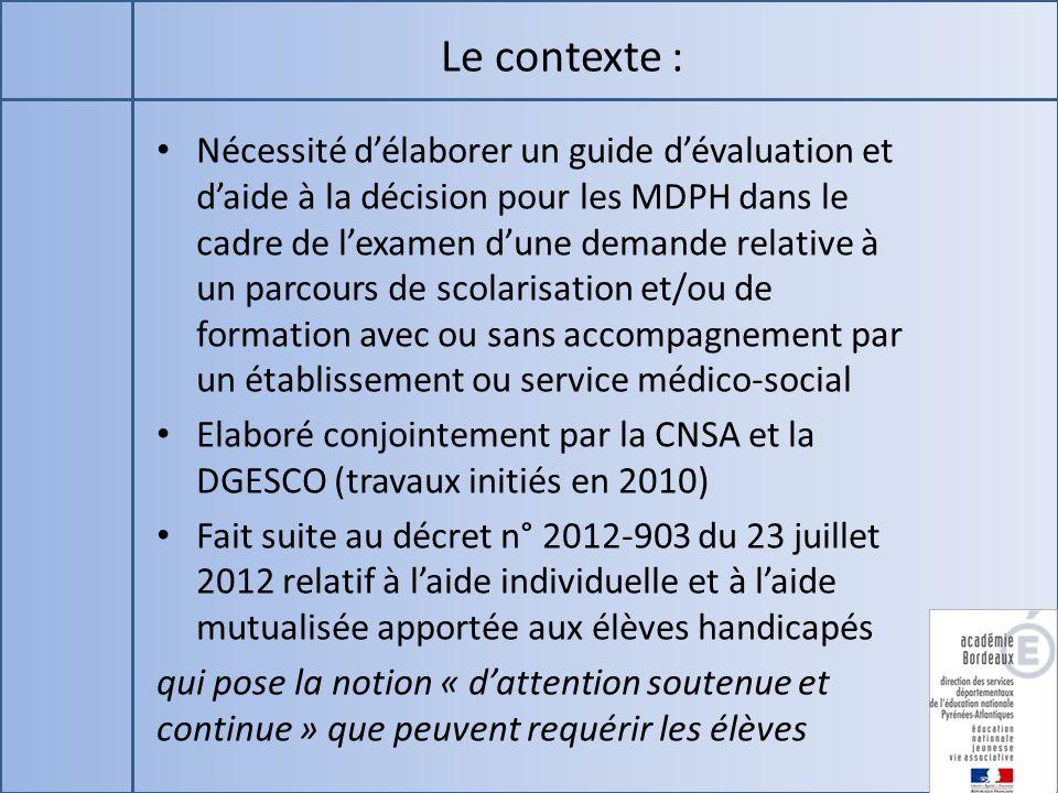 Le contexte : Nécessité délaborer un guide dévaluation et daide à la décision pour les MDPH dans le cadre de lexamen dune demande relative à un parcou