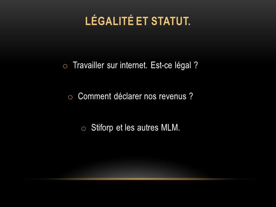LÉGALITÉ ET STATUT. o Travailler sur internet. Est-ce légal .