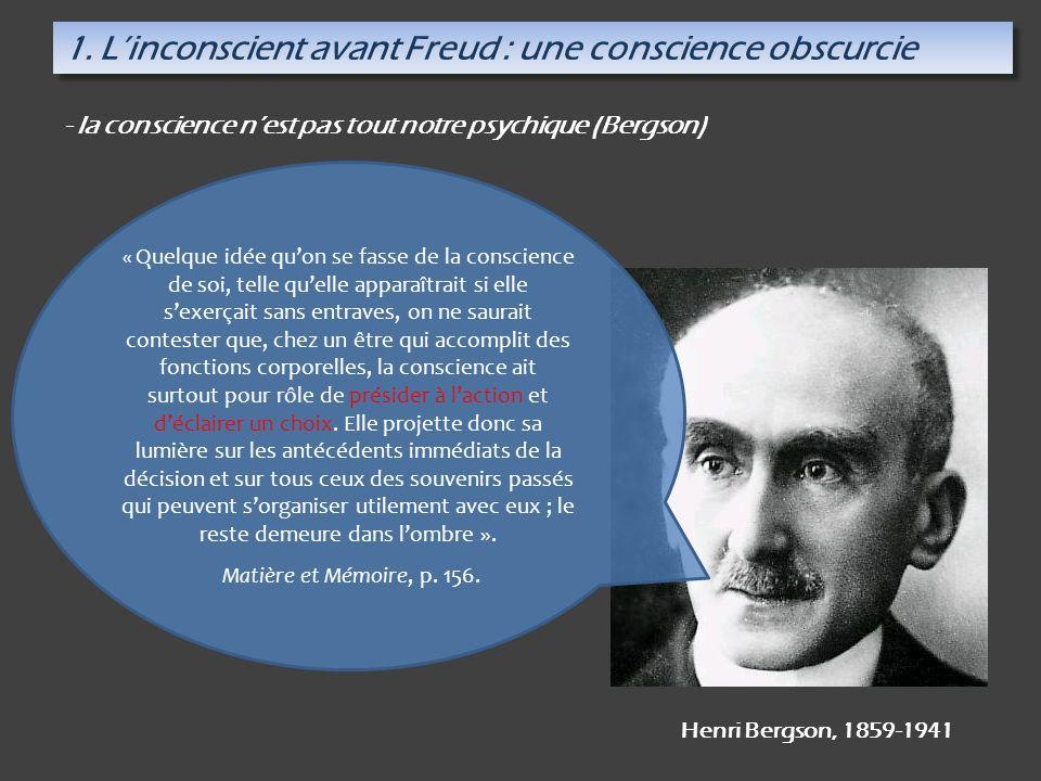 « Inconscient » = données actuellement inutiles au sujet « Conscient » = données utiles au sujet Psychisme (Thèse de Bergson) la conscience est la part du psychisme intéressée à laction et au présent.