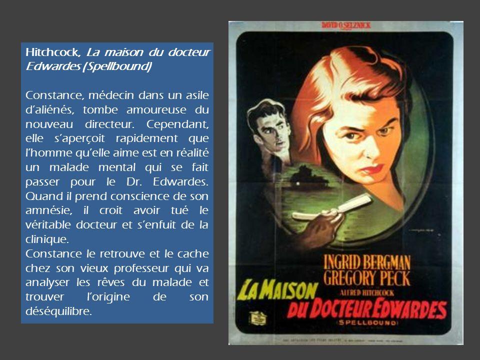 Hitchcock, La maison du docteur Edwardes (Spellbound) Constance, médecin dans un asile daliénés, tombe amoureuse du nouveau directeur.