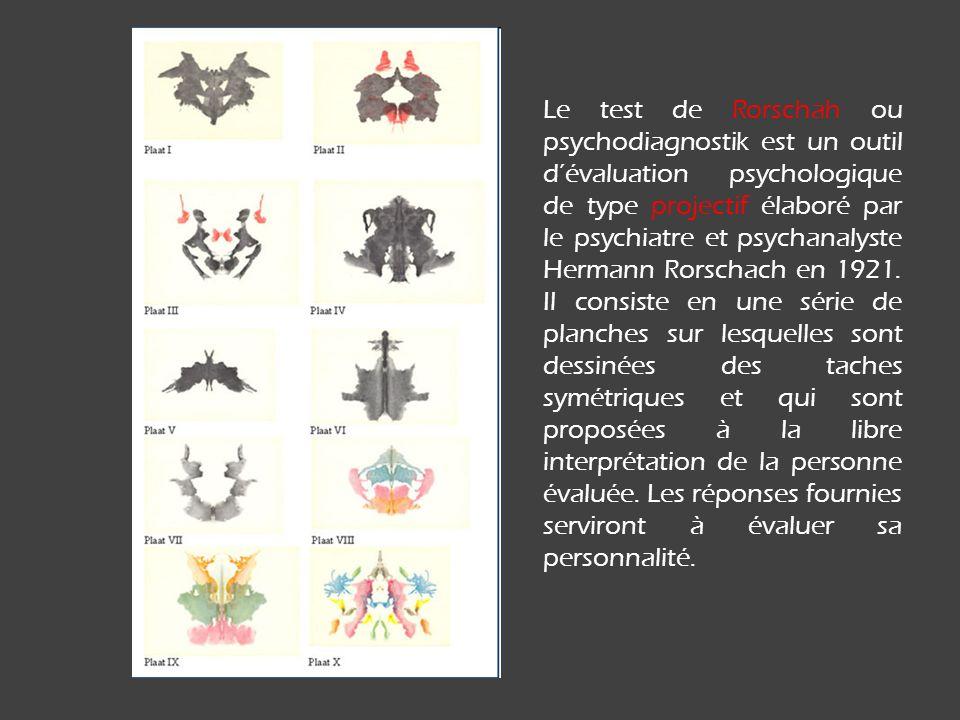 Le test de Rorschah ou psychodiagnostik est un outil dévaluation psychologique de type projectif élaboré par le psychiatre et psychanalyste Hermann Rorschach en 1921.